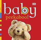Baby: Peekaboo! by DK Publishing (Board book, 2011)
