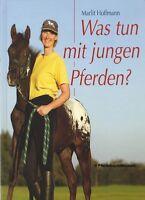 Marlit Hoffmann: Was Tun Mit Jungen Pferden - Ausbildung Vom Fohlenalter An Neu