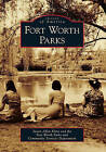 Fort Worth Parks by Fort Worth Parks and Community Services Department, Susan Allen Kline (Paperback / softback, 2010)