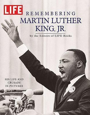 MLK LIFE REMEMBERING MARTIN LUTHER KING JR HIS LIFE AND CRUSADE IN PICTURES NEW