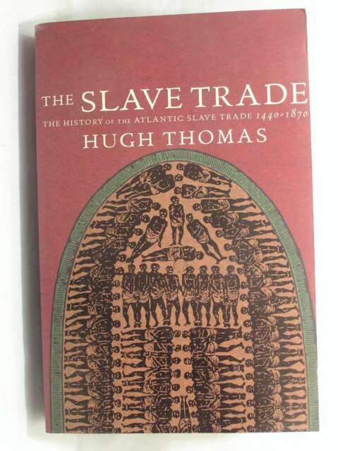 The Slave Trade - The History of the Atlantic Slave Trade 1440-1870, Thomas, Hug
