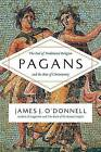 Pagans: The End of Traditional Religion and the Rise of Christianity by Associate Professor of Classical Studies James J O'Donnell (Hardback, 2015)