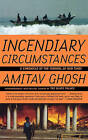 Incendiary Circumstances: A Chronicle of the Turmoil of Our Times by Amitav Ghosh (Paperback / softback, 2007)