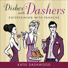Dishes with Dashers: Entertaining with Panache by Katie Dashwood (Hardback, 2008)