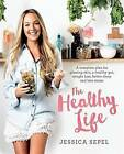 The Healthy Life by Jessica Sepel (Paperback, 2015)