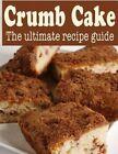 Crumb Cake: The Ultimate Recipe Guide by Danielle Caples (Paperback / softback, 2013)