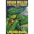 Brian Miller & the Young Star Dragons  : Book Two by J Michael Brower (Paperback / softback, 2013)