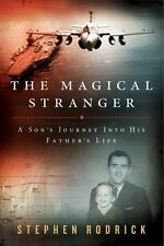 The Magical Stranger : A Son's Journey into His Father's Life by Stephen Rodrick