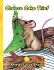 Cheese Cake Thief by Annette Louise Bristol 9781450016766 Paperback 2010