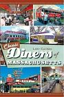 Classic Diners of Massachusetts by Larry Cultrera (Paperback / softback, 2011)
