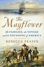 The Mayflower : The Families, the Voyage, and the Founding of America by Rebecca Fraser (2017, Hardcover)