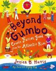 Beyond Gumbo : Creole Fusion Food from the Atlantic Rim by Jessica B. Harris (2003, Hardcover)