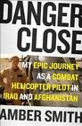 Danger Close: One Woman's Epic Journey as a Combat Helicopter Pilot in Iraq and Afghanistan by Amber Smith (Hardback, 2016)