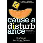 Cause a Disturbance: If You Can Slice a Melon or Make a Right-Hand Turn, You Can Be a Breakthrough Innovator by John Paulo Cardoso, Ken Tencer (Paperback / softback, 2014)