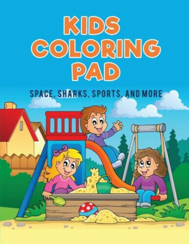 Kids Coloring Pad: Space, Sharks, Sports, and More by Kids, Coloring Pages for.