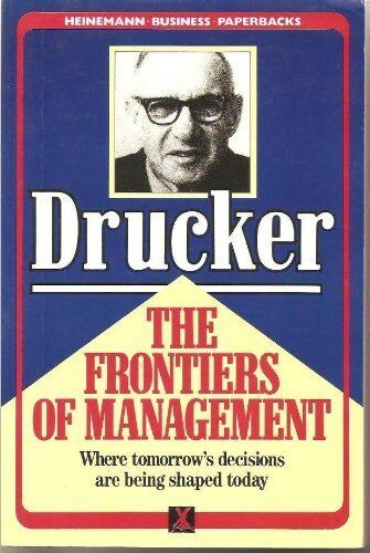The Frontiers of Management By Peter F. Drucker. 9780434903924