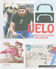 Velo: Bicycle Culture and Design by Die Gestalten Verlag (Paperback, 2010)