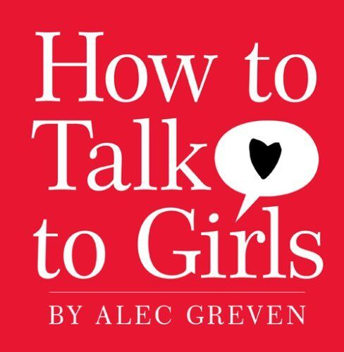 (Good)-How to Talk to Girls (Hardcover)-Alec Greven-1615543856