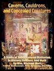 Caverns Cauldrons and Concealed Creatures a Study of Subterranean Mysteries I