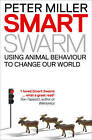 Smart Swarm: Using Animal Behaviour to Organise Our World by Peter Miller (Paperback, 2011)