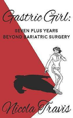 Gastric Girl: Seven Plus Years Beyond Bariatric Surgery, Like New Used, Free ...