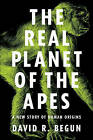 The Real Planet of the Apes: A New Story of Human Origins by David R. Begun (Hardback, 2015)