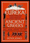 Eureka!: Everything You Ever Wanted to Know About the Ancient Greeks But Were Afraid to Ask by Peter Jones (Hardback, 2014)