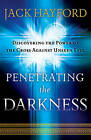 Penetrating the Darkness: Discovering the Power of the Cross Against Unseen Evil by Jack Hayford (Paperback, 2011)