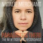 Paradise Is There-The New Tigerlily Recordings von Natalie Merchant (2015)