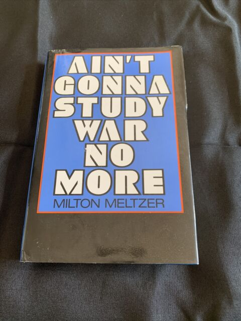 AIN'T GONNA STUDY WAR NO MORE: STORY OF AMERICA'S PEACE By Milton Meltzer