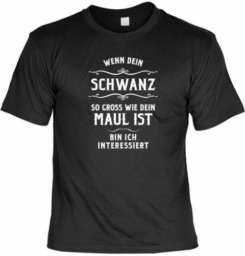Wenn dein Schwanz so groß wie dein Maul ist… freches Fun Shirt Humor T-Shirt