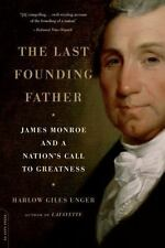 The Last Founding Father : James Monroe and a Nation's Call to Greatness by Harlow Giles Unger (2010, Paperback)