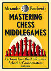 Mastering Chess Middlegames: Lectures from the All-Russian School of Grandmasters by Alexander Panchenko (Paperback / softback, 2016)