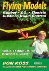 Flying Models: Rubber, Co2, Electric & Micro Radio Control: Tips & Techinques for Beginner & Expert by Don Ross (Paperback / softback, 2015)