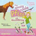 Das einzig coole Pferd, die Killerenten und ich von Dagmar Hoßfeld (2013)