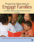 Preparing Educators to Engage Families: Case Studies Using an Ecological Systems Framework by Celina M. Chatman-Nelson, Heather B. Weiss, M. Elena Lopez, Holly M. Kreider (Paperback, 2010)