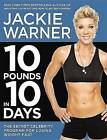 10 Pounds in 10 Days: The Secret Celebrity Program for Losing Weight Fast by Jackie Warner (Paperback, 2013)