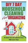 DIY 7 Day Household Cleaning and Organizing - de - Clutter Your Life to Become Stress Free in Just 7 Days! by Karen Asheville (Paperback / softback, 2014)