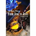 From Junk to Jesus in The Blink of an Eye by John Michael Weber 9781424185818
