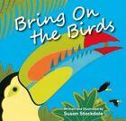 Bring on the Birds by Susan Stockdale (Hardback, 2014)