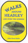 Walks Around Headley... And Over the Borders by John Owen Smith (Paperback, 2005)