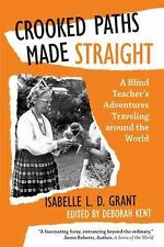 Crooked Paths Made Straight : A Blind Teacher?s Adventures Traveling Around...