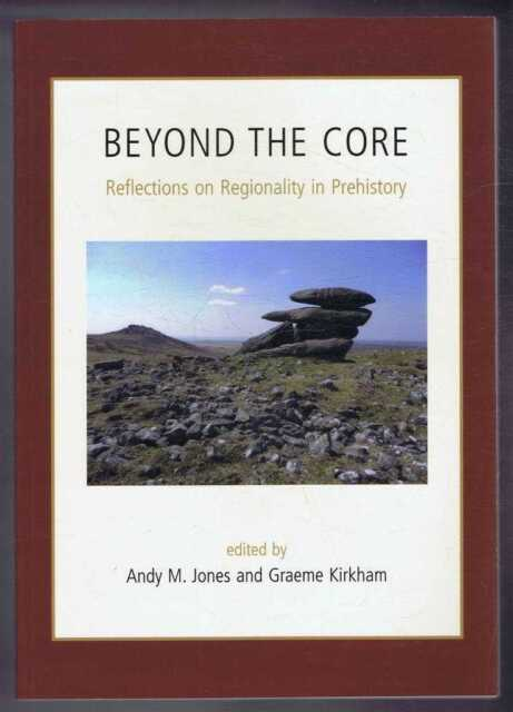 Early History: Beyond the Core, Reflections on Regionality in Prehistory