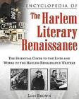 Encyclopedia of the Harlem Literary Renaissance: The Essential Guide to the Lives and Works of the Harlem Renaissance Writers by Lois Brown (Paperback, 2006)