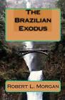 The Brazilian Exodus by Robert L Morgan (Paperback / softback, 2008)