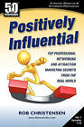 Positively Influential: Top Professional Networking and Attraction Marketing Secrets from the Real World by Rob Christensen (Paperback / softback, 2010)