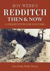Roy Webb's Redditch Then & Now Conservation for Our Time 9781858583471