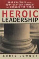 Heroic Leadership : Best Practices from a 450-Year-Old Company That Changed the World by Chris Lowney (2005, Paperback)