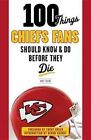 100 Things Chiefs Fans Should Know & Do Before They Die by Matt Fulks (Paperback / softback, 2014)