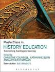 Masterclass in History Education: Transforming Teaching and Learning by Bloomsbury Publishing PLC (Paperback, 2016)
